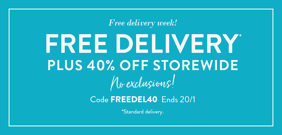 Free delivery + 40% off everything!